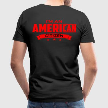I AM AN AMERICAN CITIZEN - Men's Premium T-Shirt