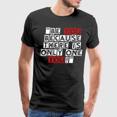 Be You Be you. - Men's Premium T-Shirt