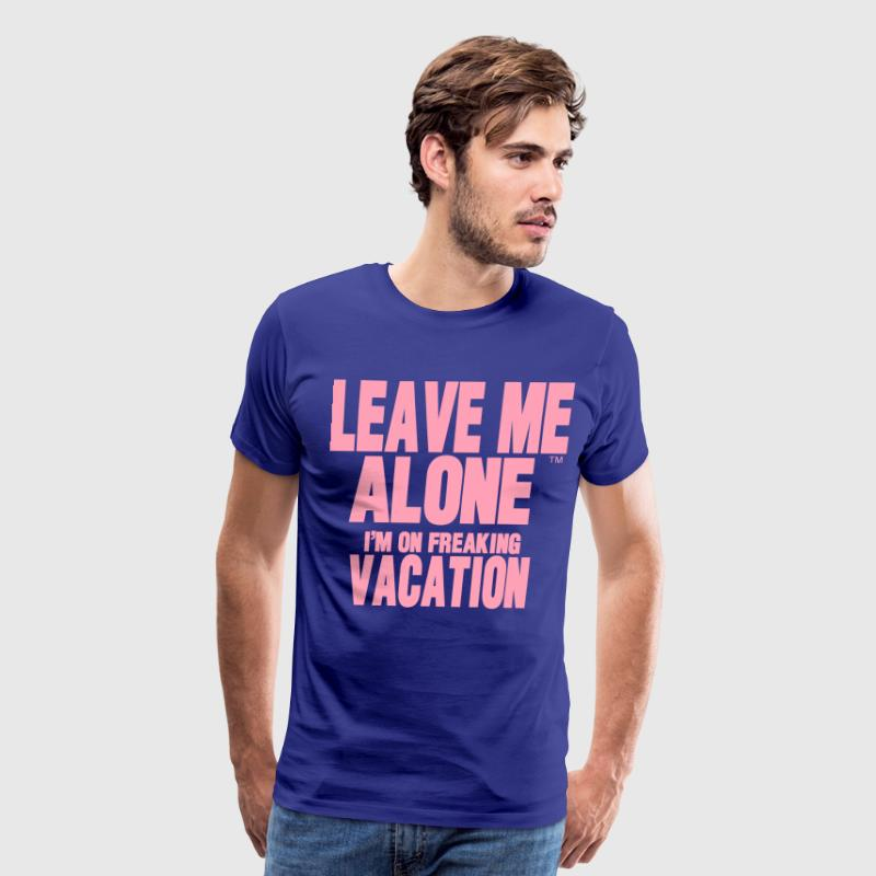 LEAVE ME ALONE I'M ON FREAKING VACATION - Men's Premium T-Shirt