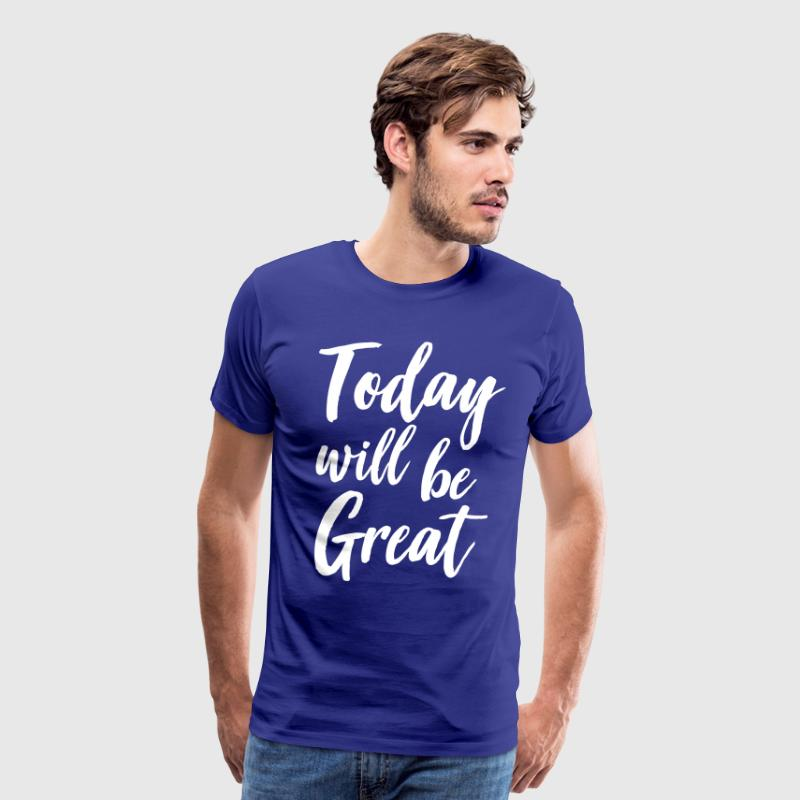 Today will be great - Men's Premium T-Shirt