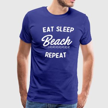 Eat Sleep Beach Repeat - Men's Premium T-Shirt