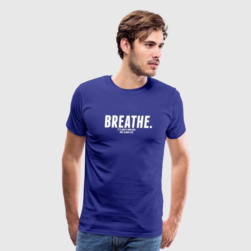 Breathe. It's just a bad day, not a bad life. - Men's Premium T-Shirt
