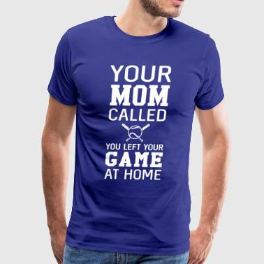 Your mom called. You left your game at home  - Men's Premium T-Shirt