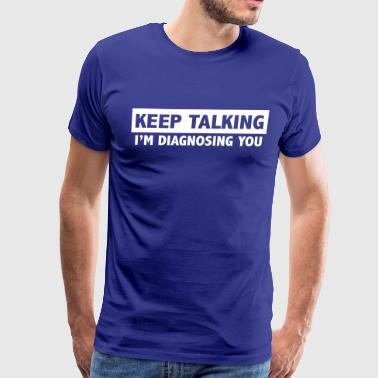 Keep talking I'm diagnosing you - Men's Premium T-Shirt