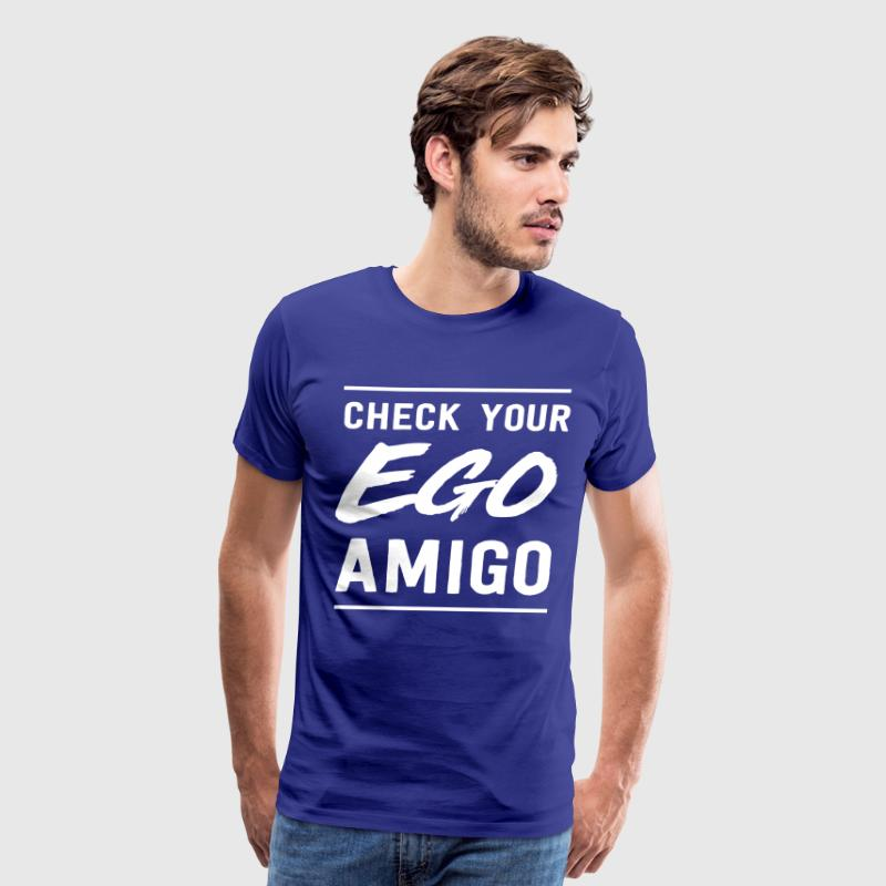 Check your ego amigo - Men's Premium T-Shirt