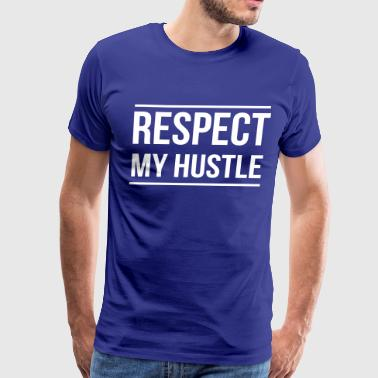 Respect my hustle - Men's Premium T-Shirt