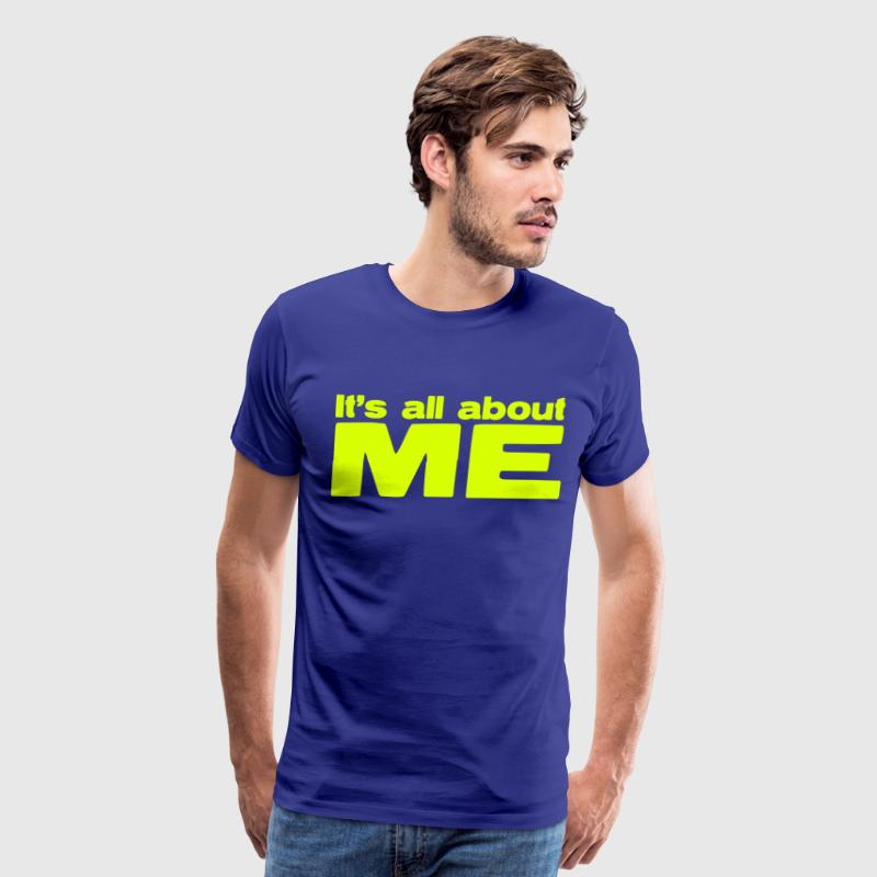 IT's ALL ABOUT ME - Men's Premium T-Shirt