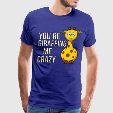 You're Giraffing me Crazy - Men's Premium T-Shirt