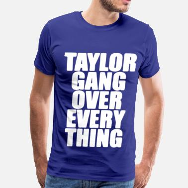 Taylor Gang Over Everything Taylor Gang Over Everything - Men's Premium T-Shirt