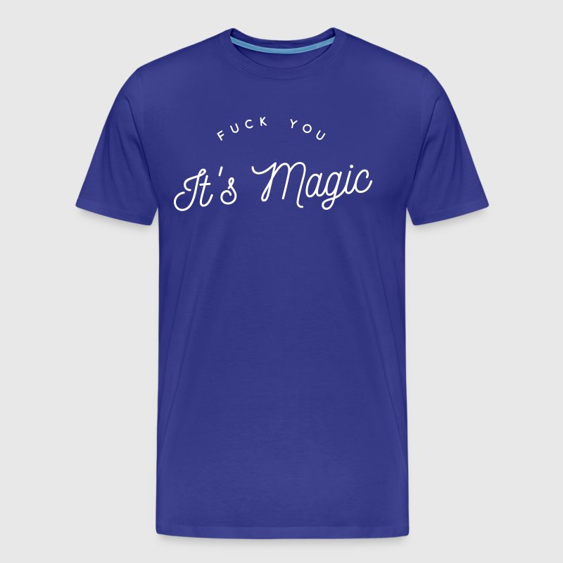 fuck you it's magic - Men's Premium T-Shirt