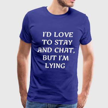 I d Love To Stay - Men's Premium T-Shirt