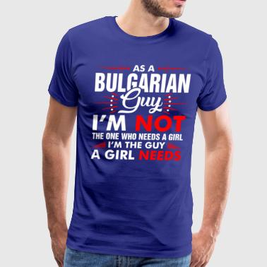 As A Bulgarian Guy Who Needs A Girl - Men's Premium T-Shirt