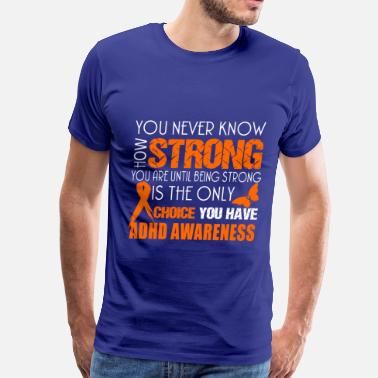 You Never Know How Strong You Are strong you never know how strong  you are until - Men's Premium T-Shirt