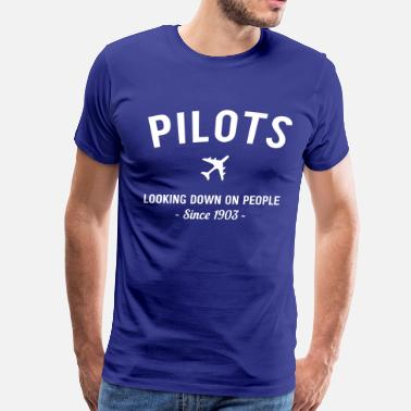 Looking Down On People Pilots. Looking down on people since 1903 - Men's Premium T-Shirt