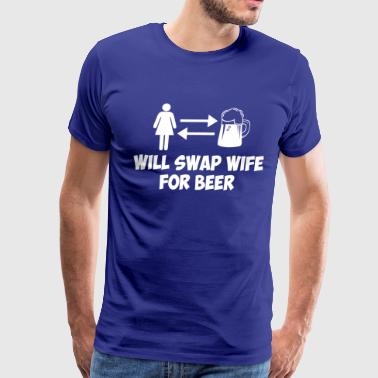 WILL SWAP WIFE FOR BEER - Men's Premium T-Shirt