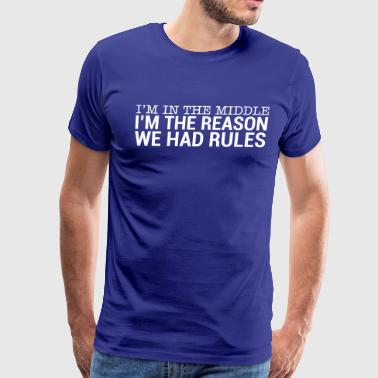 I'm In The Middle - I'm The Reason We Had Rule (2) - Men's Premium T-Shirt