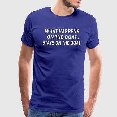 What happens on the boat STAYS on the boat - Men's Premium T-Shirt