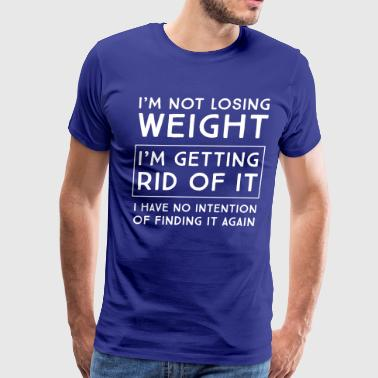 I'm not losing weight I'm getting rid of it - Men's Premium T-Shirt