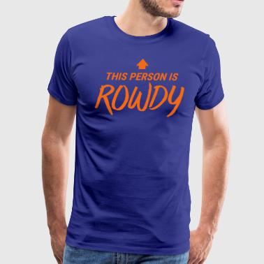 Weare This Person Is Rowdy - Men's Premium T-Shirt
