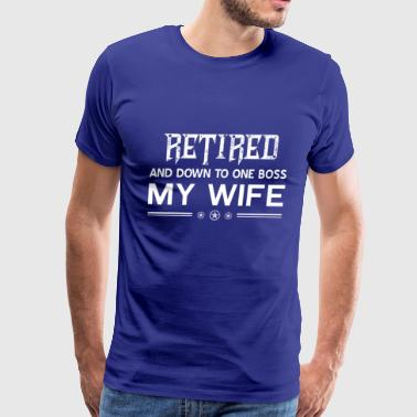 Property Of My Hot Wife Retired and down to one boss my wife - Men's Premium T-Shirt