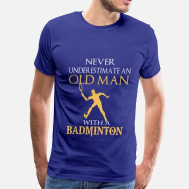 Badminton Warehouse badminton- never underestimate an old man with - Men's Premium T-Shirt