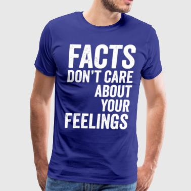 Facts don't care about your feelings - Men's Premium T-Shirt