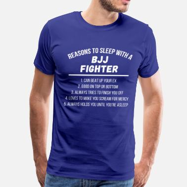 Bjj Reasons to sleep with a BJJ Fighter T Shirt - Men's Premium T-Shirt