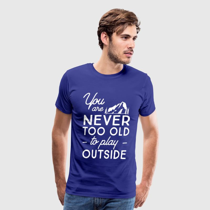 You are never too old to play outside - Men's Premium T-Shirt