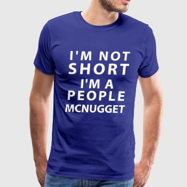 I'm Not Short I'm A People Mcnugget - Men's Premium T-Shirt