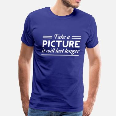 Picture Take a picture it will last longer - Men's Premium T-Shirt
