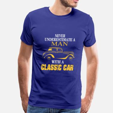 Classic Car Classic car-Never underestimate a man owning one - Men's Premium T-Shirt