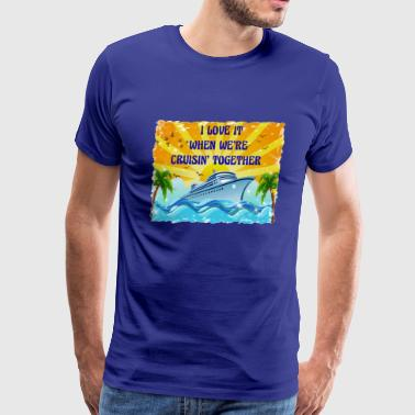 I Love It When We're Cruisin Together - Men's Premium T-Shirt