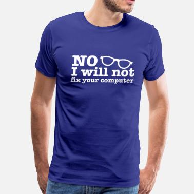 Techie NO I WILL NOT FIX your computer! with nerd glasses so cool! - Men's Premium T-Shirt