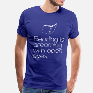 Opens Eye Reading is dreaming with eyes open - Men's Premium T-Shirt