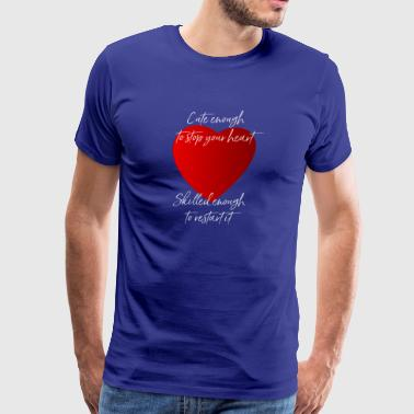 Cute Enough To Stop Your Heart - Men's Premium T-Shirt