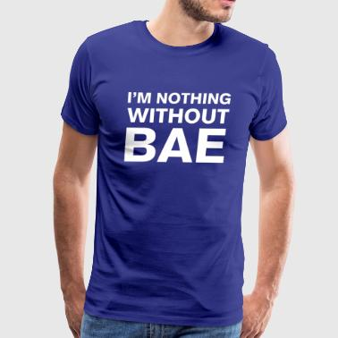 I'm Nothing Without BAE - Men's Premium T-Shirt