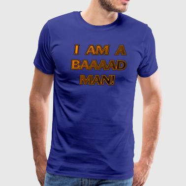 I'm a Baaad Man! - Men's Premium T-Shirt