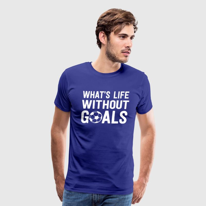Soccer. What's life without goals - Men's Premium T-Shirt
