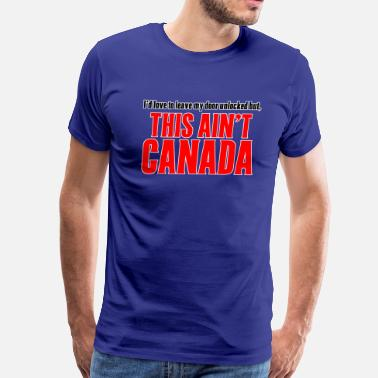 Canada Sucks This Ain't CANADA - Men's Premium T-Shirt