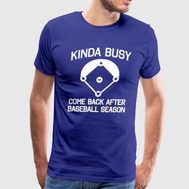 Kinda busy come back after baseball season - Men's Premium T-Shirt
