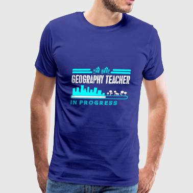 The Best Geography Teacher In Progress - Men's Premium T-Shirt