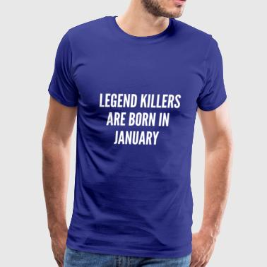 Legend Killers are born in January - Men's Premium T-Shirt