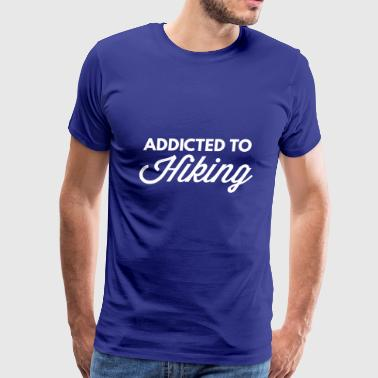 Addicted to Hiking - Men's Premium T-Shirt