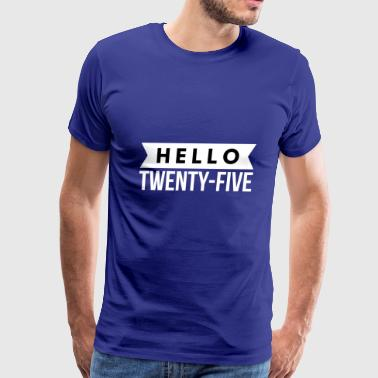 Hello 25 - Men's Premium T-Shirt