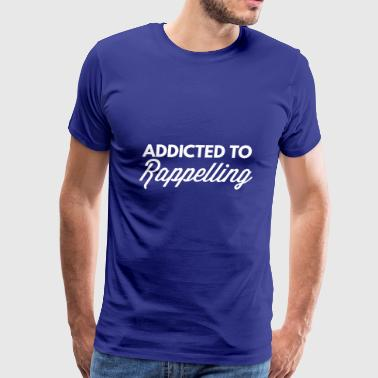 Addicted to Rappelling - Men's Premium T-Shirt