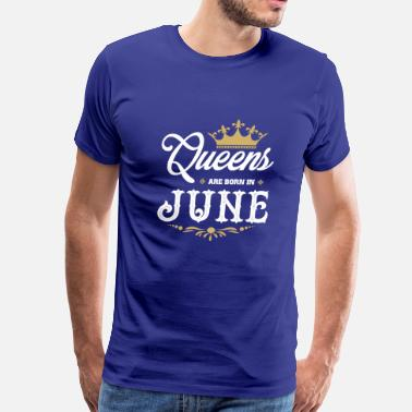 Born In June Queens Are Born In June - Birthday T-Shirt - Men's Premium T-Shirt