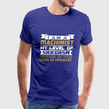 Im A Machinist Im Machinist Level Sarcasm Depends Level Stupidity - Men's Premium T-Shirt