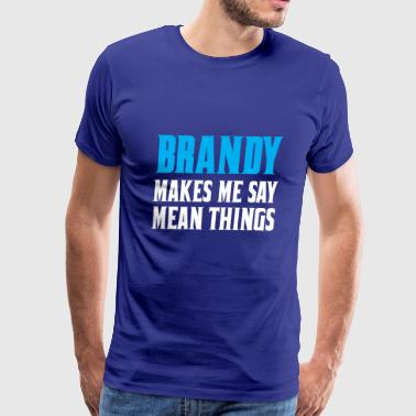 Brandy Brandy Makes Me Say Mean Things - Men's Premium T-Shirt