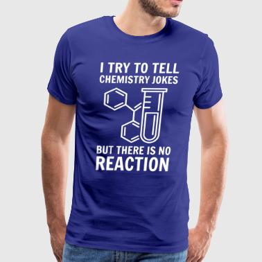 I try to tell chemistry jokes but no reaction - Men's Premium T-Shirt