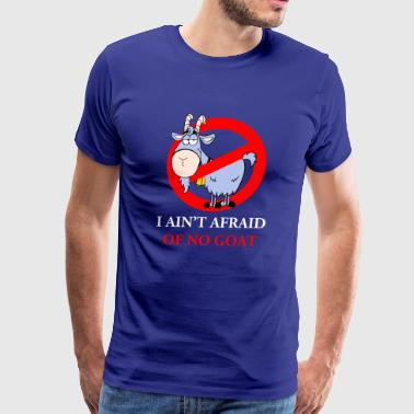 I Ain't Afraid Of No Goat - Men's Premium T-Shirt